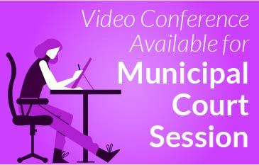 Video Conference Available for Municipal Court